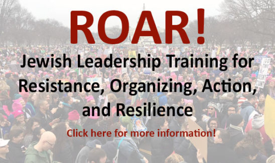 ROAR! Jewish Leadership Training for Resistance, Organizing, Action, and Resiliance