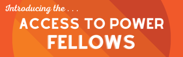 "A yellow to red striped background with white text that reads: ""Introducing the . . . Access to Power Fellows"""